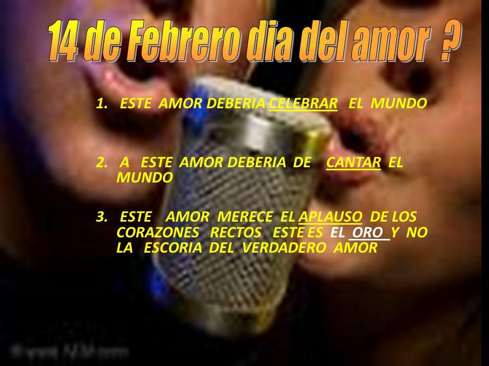 14 de Febrero dia del amor ESTE AMOR DEBERIA CELEBRAR EL MUNDO