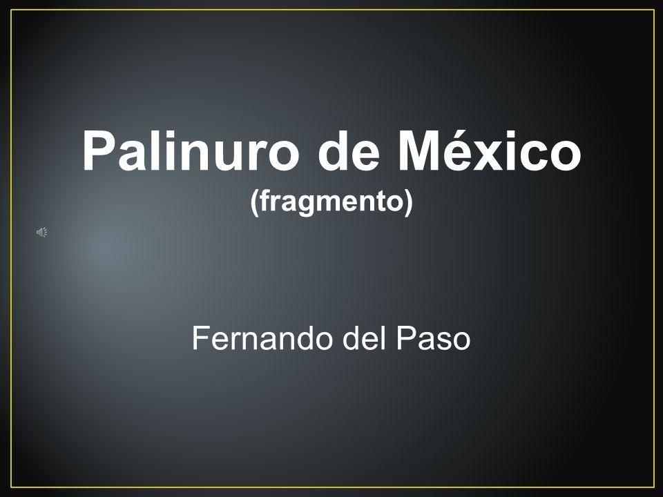 Palinuro de México (fragmento) Fernando del Paso