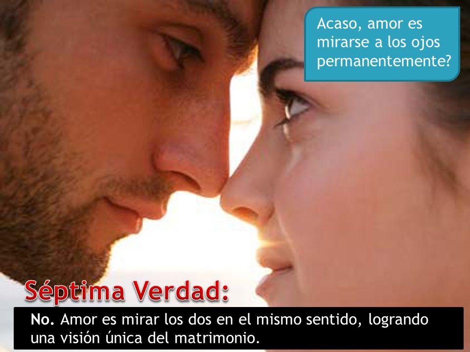 Séptima Verdad: Acaso, amor es mirarse a los ojos permanentemente