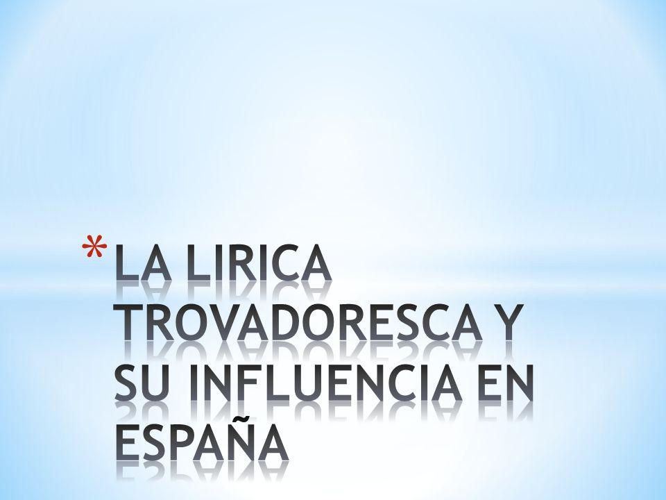 LA LIRICA TROVADORESCA Y SU INFLUENCIA EN ESPAÑA