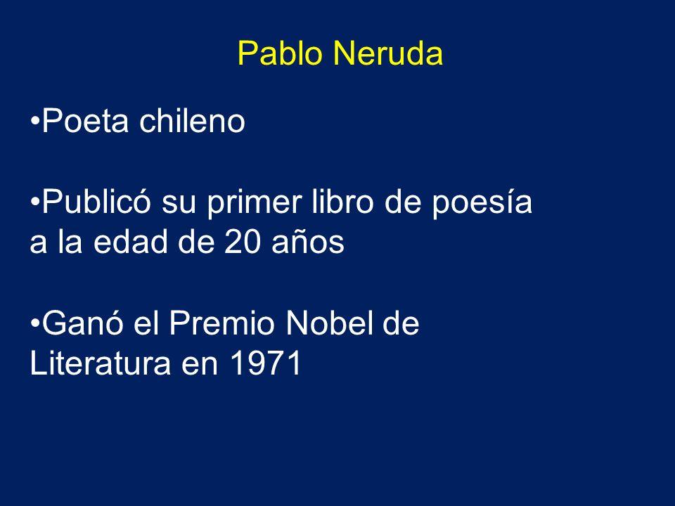 Pablo Neruda Poeta chileno. Publicó su primer libro de poesía a la edad de 20 años.