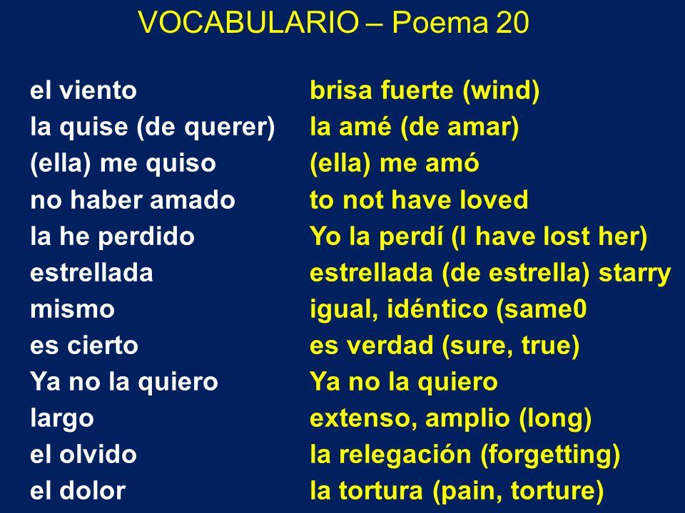 VOCABULARIO – Poema 20 el viento la quise (de querer) (ella) me quiso