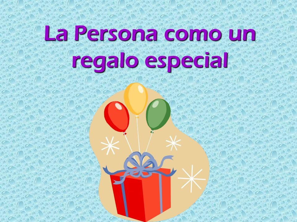 La Persona como un regalo especial