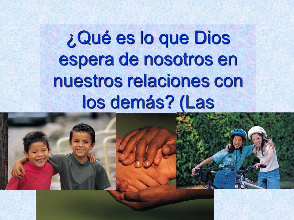 ¿Qué es lo que Dios espera de nosotros en nuestros relaciones con los demás (Las amistades)