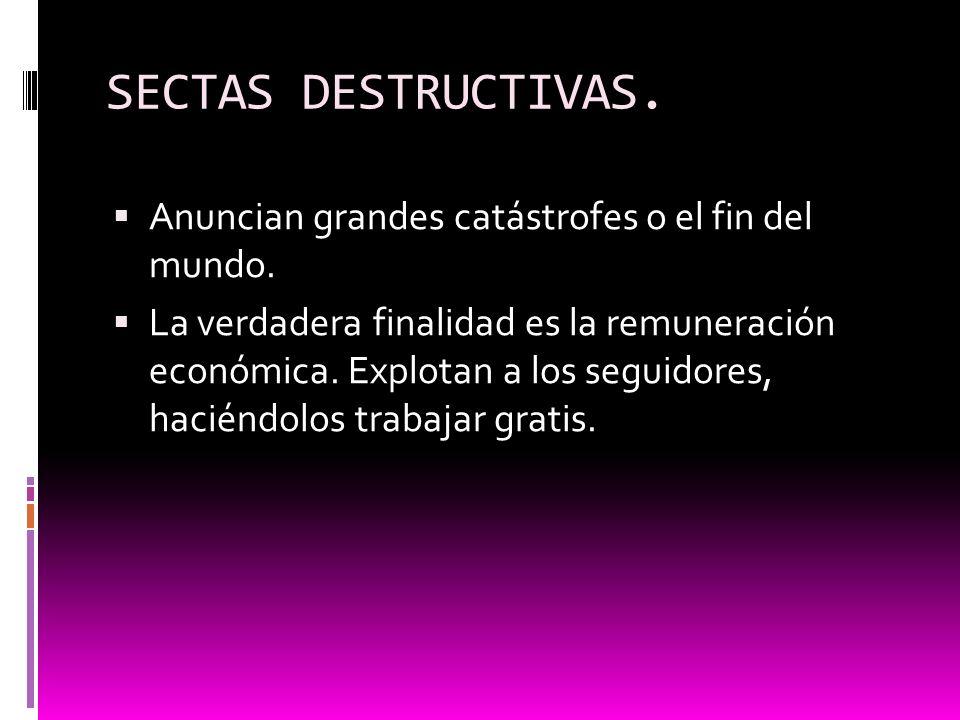 SECTAS DESTRUCTIVAS. Anuncian grandes catástrofes o el fin del mundo.