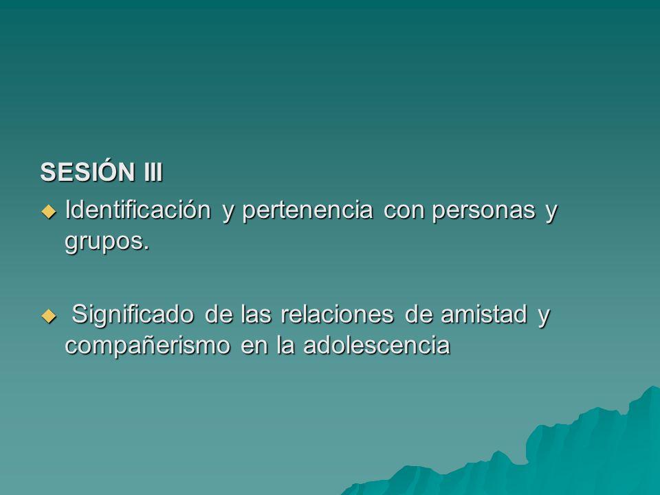 SESIÓN III Identificación y pertenencia con personas y grupos.