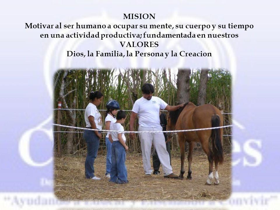 MISION Motivar al ser humano a ocupar su mente, su cuerpo y su tiempo en una actividad productiva; fundamentada en nuestros VALORES Dios, la Familia, la Persona y la Creacion
