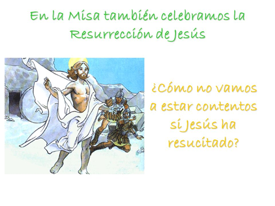 En la Misa también celebramos la Resurrección de Jesús