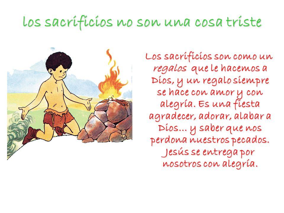 los sacrificios no son una cosa triste
