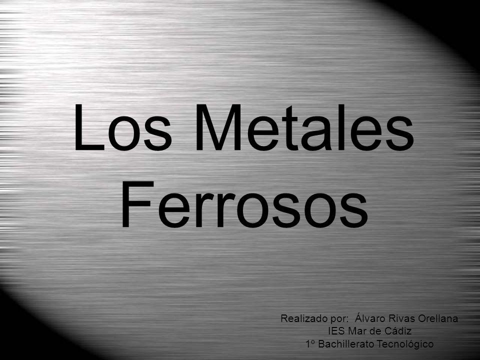 Los Metales Ferrosos Realizado por: Álvaro Rivas Orellana