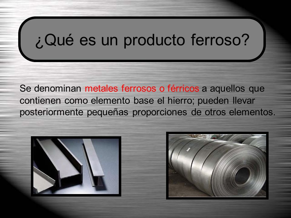 ¿Qué es un producto ferroso