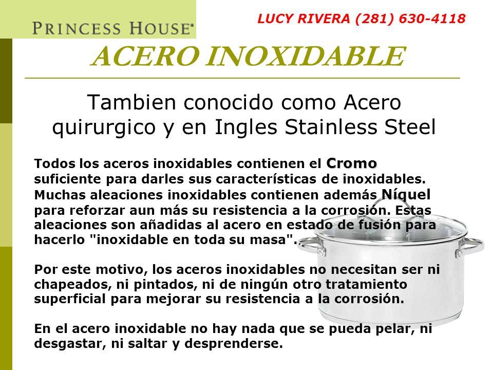 Tambien conocido como Acero quirurgico y en Ingles Stainless Steel