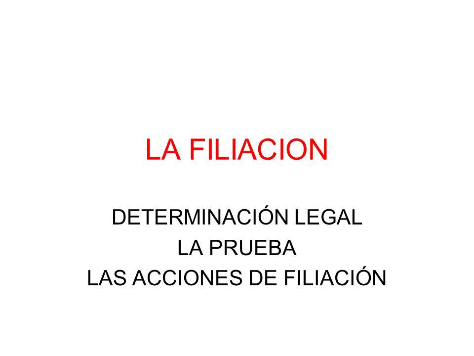 DETERMINACIÓN LEGAL LA PRUEBA LAS ACCIONES DE FILIACIÓN