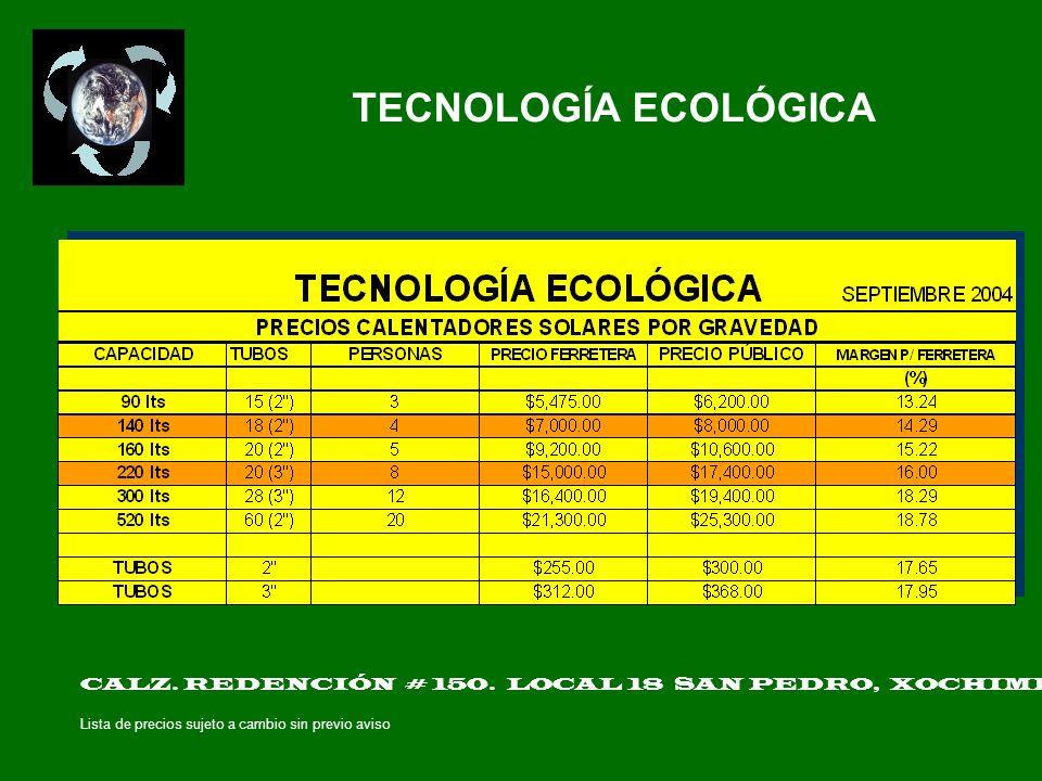 TECNOLOGÍA ECOLÓGICA CALZ. REDENCIÓN # 150. LOCAL 18 SAN PEDRO, XOCHIMILCO D. F. MEXICO C. P. 16090. TEL. 56530625.