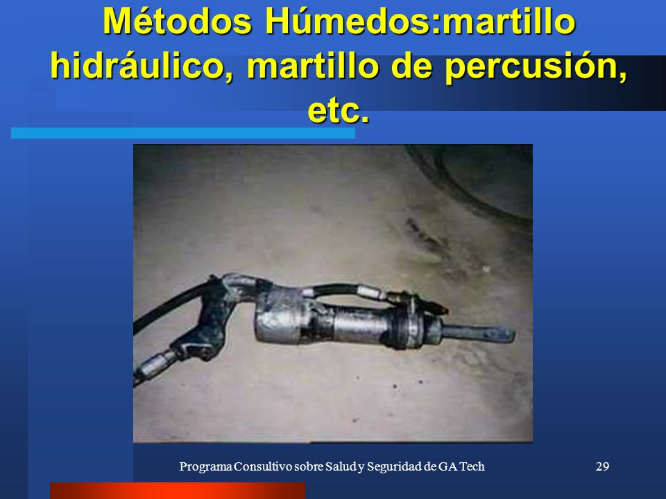 Métodos Húmedos:martillo hidráulico, martillo de percusión, etc.