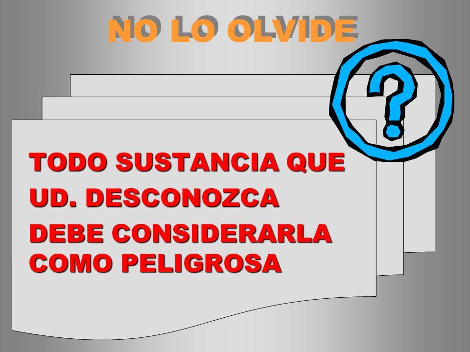 NO LO OLVIDE TODO SUSTANCIA QUE UD. DESCONOZCA