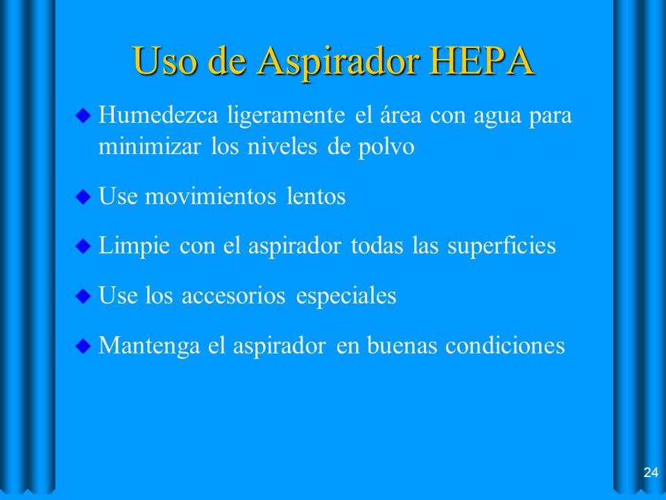 Uso de Aspirador HEPA Humedezca ligeramente el área con agua para minimizar los niveles de polvo. Use movimientos lentos.