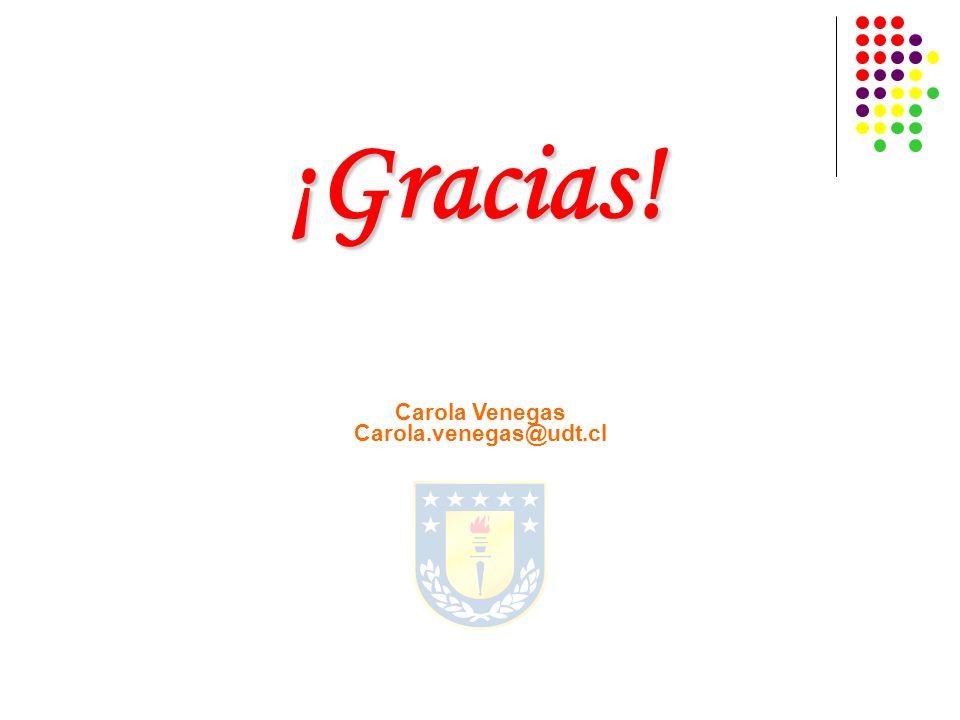 ¡Gracias! Carola Venegas Carola.venegas@udt.cl