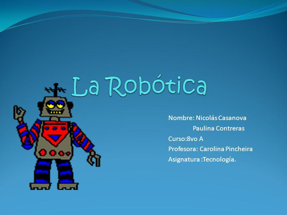 La Robótica Nombre: Nicolás Casanova Paulina Contreras Curso:8vo A