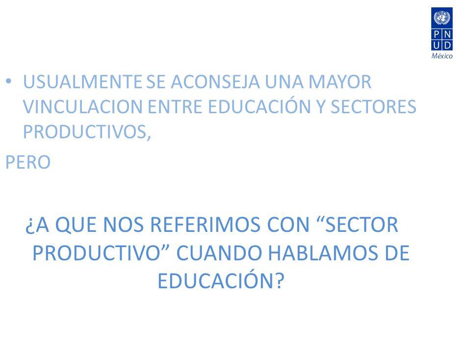 USUALMENTE SE ACONSEJA UNA MAYOR VINCULACION ENTRE EDUCACIÓN Y SECTORES PRODUCTIVOS,