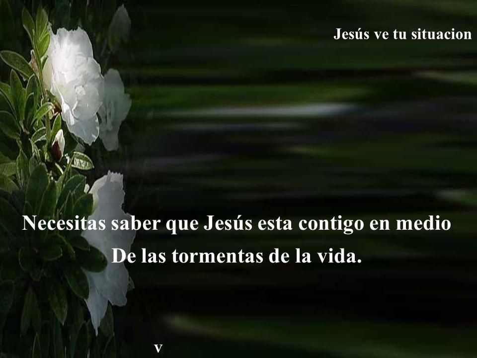 Necesitas saber que Jesús esta contigo en medio