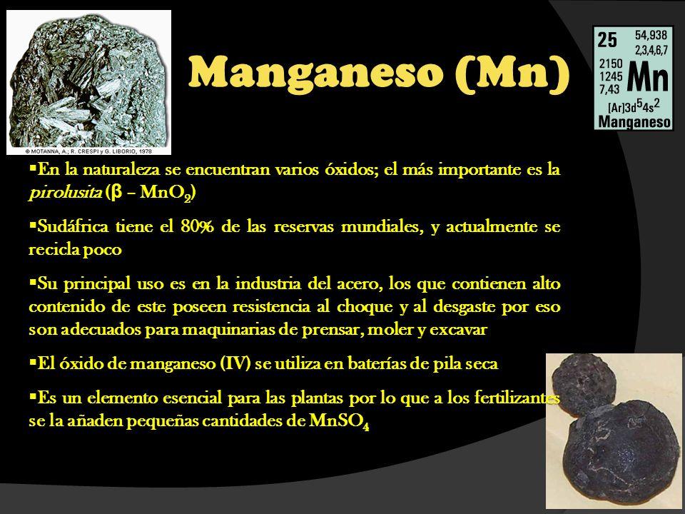 Manganeso (Mn) En la naturaleza se encuentran varios óxidos; el más importante es la pirolusita (β – MnO2)