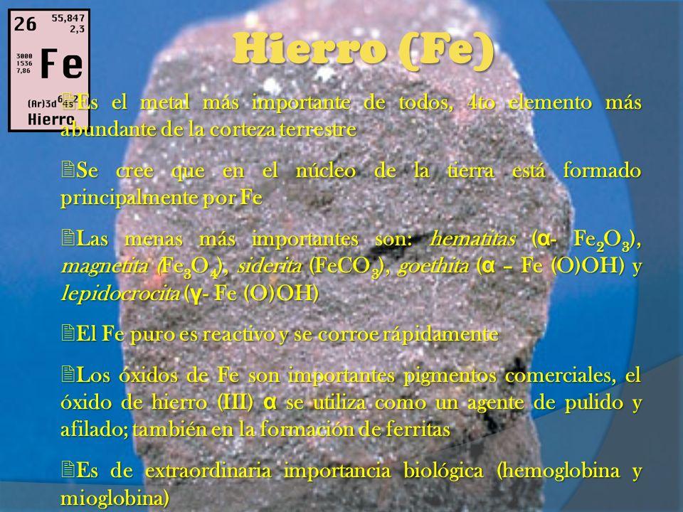 Hierro (Fe) Es el metal más importante de todos, 4to elemento más abundante de la corteza terrestre.