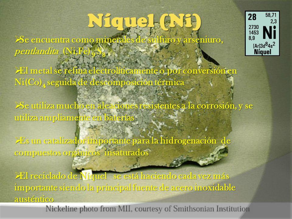 Níquel (Ni) Se encuentra como minerales de sulfuro y arseniuro, pentlandita (Ni,Fe) 9 S8.