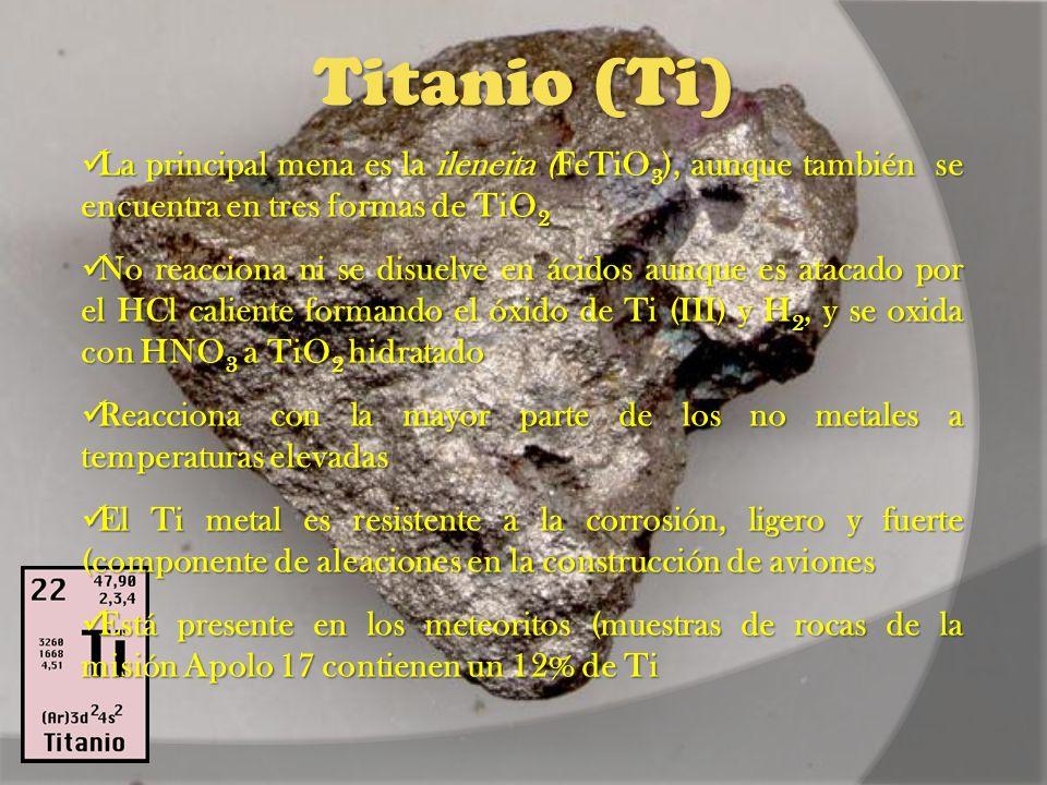 Titanio (Ti) La principal mena es la ileneita (FeTiO3), aunque también se encuentra en tres formas de TiO2.