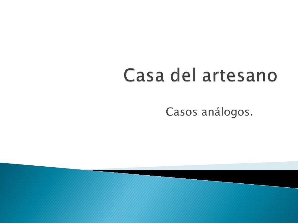 Casa del artesano Casos análogos.