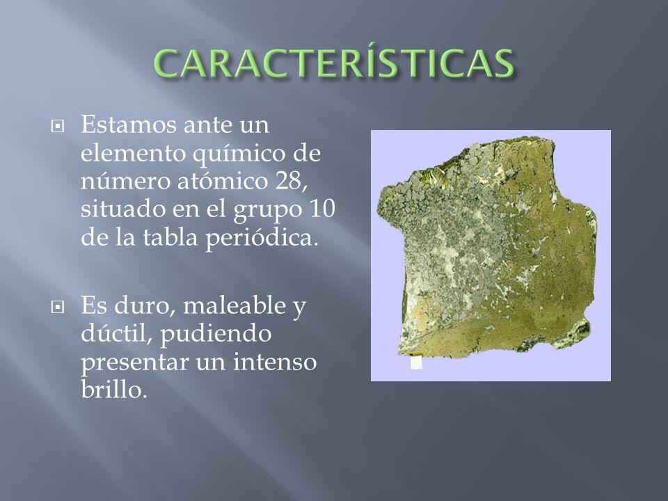 CARACTERÍSTICAS Estamos ante un elemento químico de número atómico 28, situado en el grupo 10 de la tabla periódica.