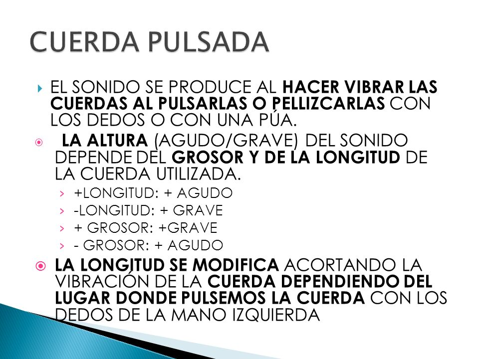 CUERDA PULSADA EL SONIDO SE PRODUCE AL HACER VIBRAR LAS CUERDAS AL PULSARLAS O PELLIZCARLAS CON LOS DEDOS O CON UNA PÚA.