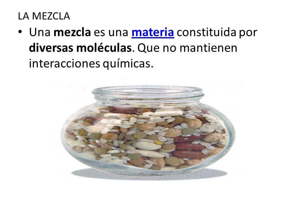 LA MEZCLA Una mezcla es una materia constituida por diversas moléculas.