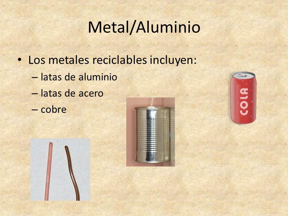 Metal/Aluminio Los metales reciclables incluyen: latas de aluminio