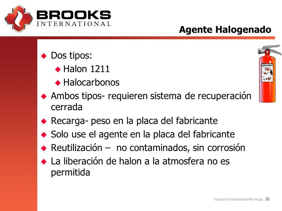 Agente Halogenado Dos tipos: Halon 1211. Halocarbonos. Ambos tipos- requieren sistema de recuperación cerrada.