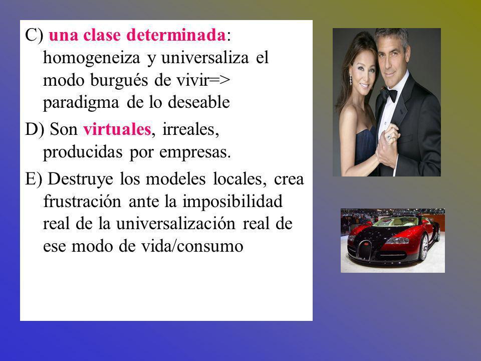 C) una clase determinada: homogeneiza y universaliza el modo burgués de vivir=> paradigma de lo deseable