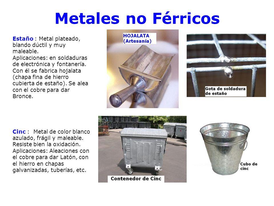 Metales no Férricos Estaño : Metal plateado, blando dúctil y muy maleable.