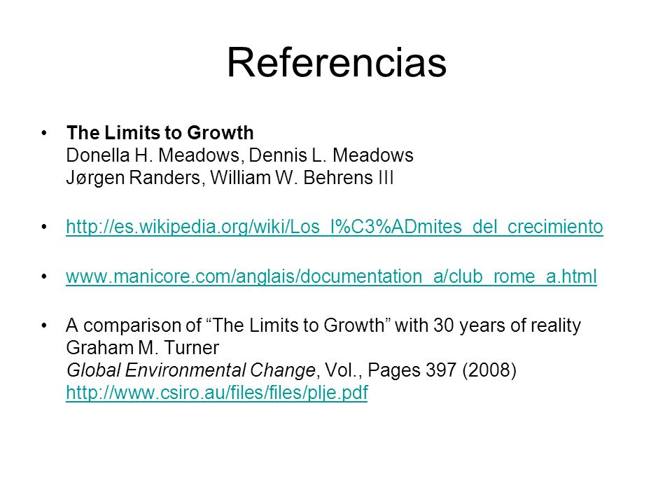 Referencias The Limits to Growth Donella H. Meadows, Dennis L. Meadows Jørgen Randers, William W. Behrens III.