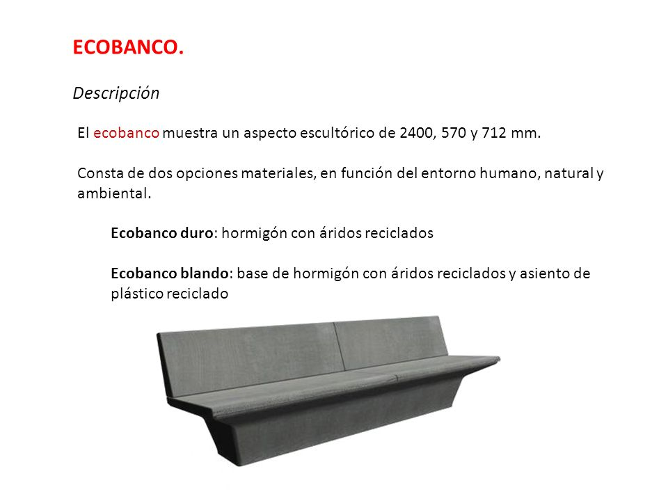 ECOBANCO. Descripción. El ecobanco muestra un aspecto escultórico de 2400, 570 y 712 mm.