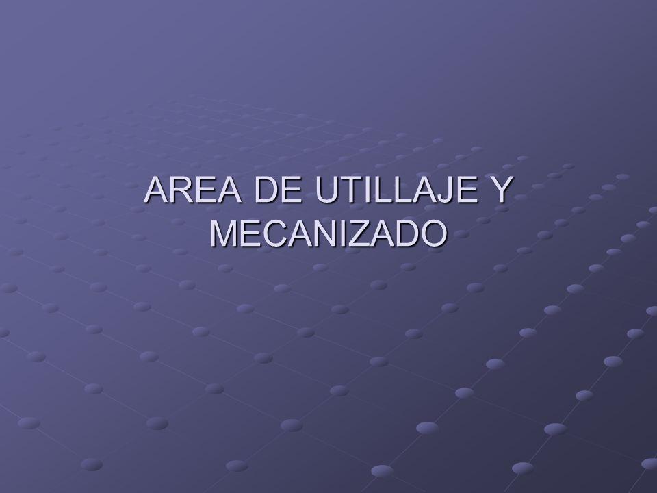 AREA DE UTILLAJE Y MECANIZADO