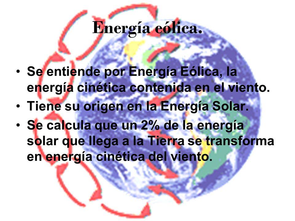 Energía eólica. Se entiende por Energía Eólica, la energía cinética contenida en el viento. Tiene su origen en la Energía Solar.