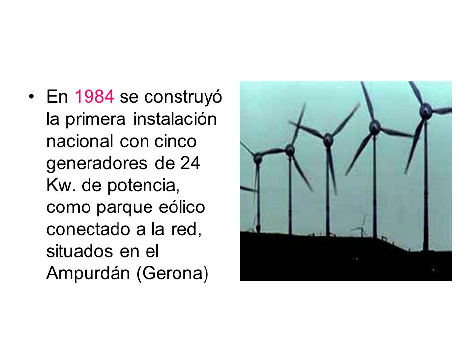 En 1984 se construyó la primera instalación nacional con cinco generadores de 24 Kw.