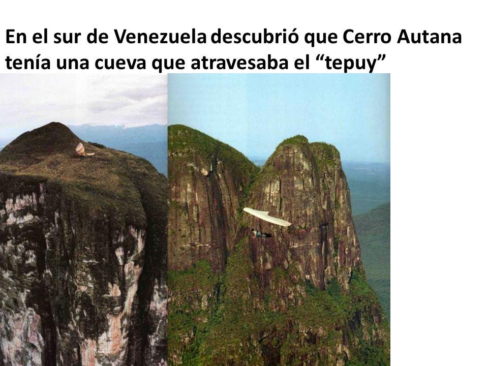 En el sur de Venezuela descubrió que Cerro Autana tenía una cueva que atravesaba el tepuy