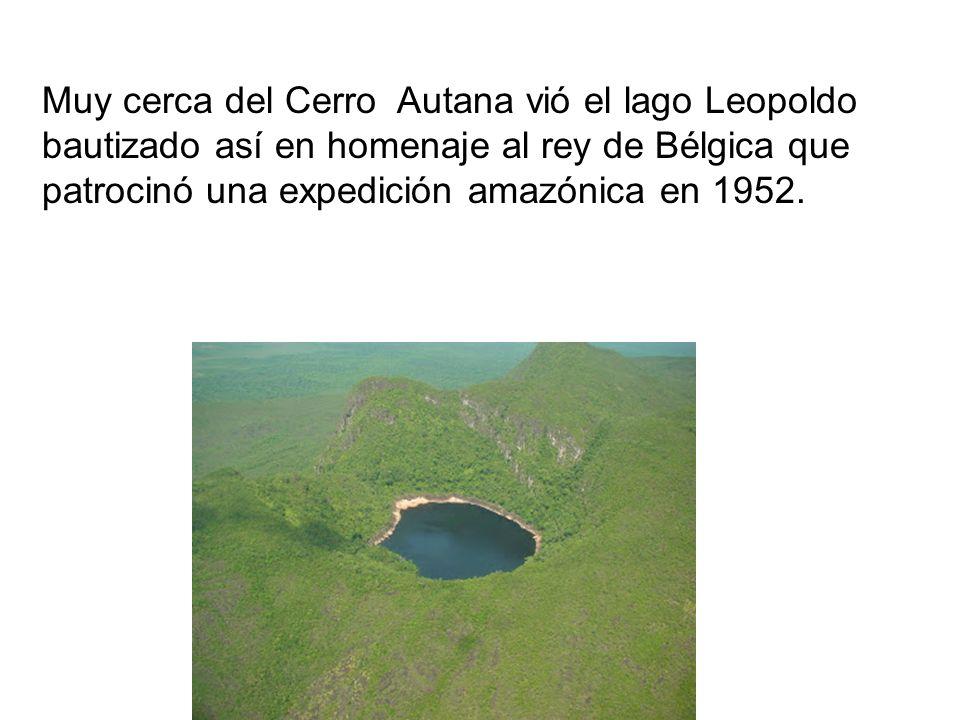 Muy cerca del Cerro Autana vió el lago Leopoldo bautizado así en homenaje al rey de Bélgica que patrocinó una expedición amazónica en 1952.
