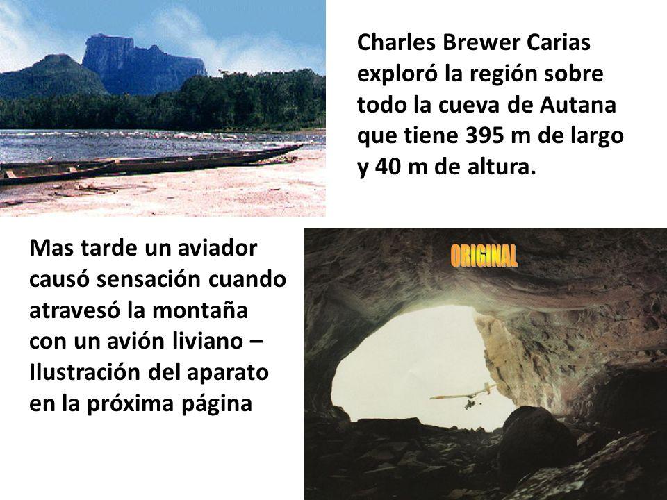 Charles Brewer Carias exploró la región sobre todo la cueva de Autana que tiene 395 m de largo y 40 m de altura.