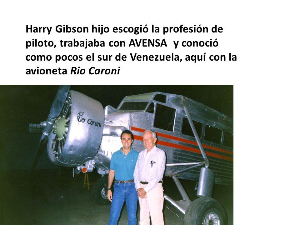 Harry Gibson hijo escogió la profesión de piloto, trabajaba con AVENSA y conoció como pocos el sur de Venezuela, aquí con la avioneta Rio Caroni