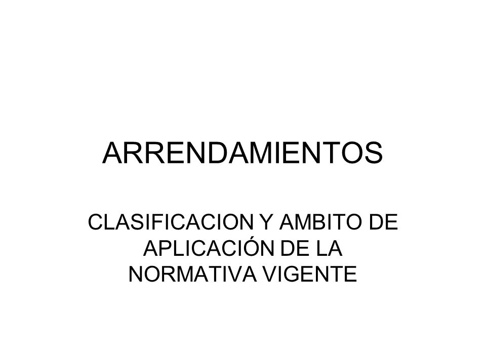 CLASIFICACION Y AMBITO DE APLICACIÓN DE LA NORMATIVA VIGENTE