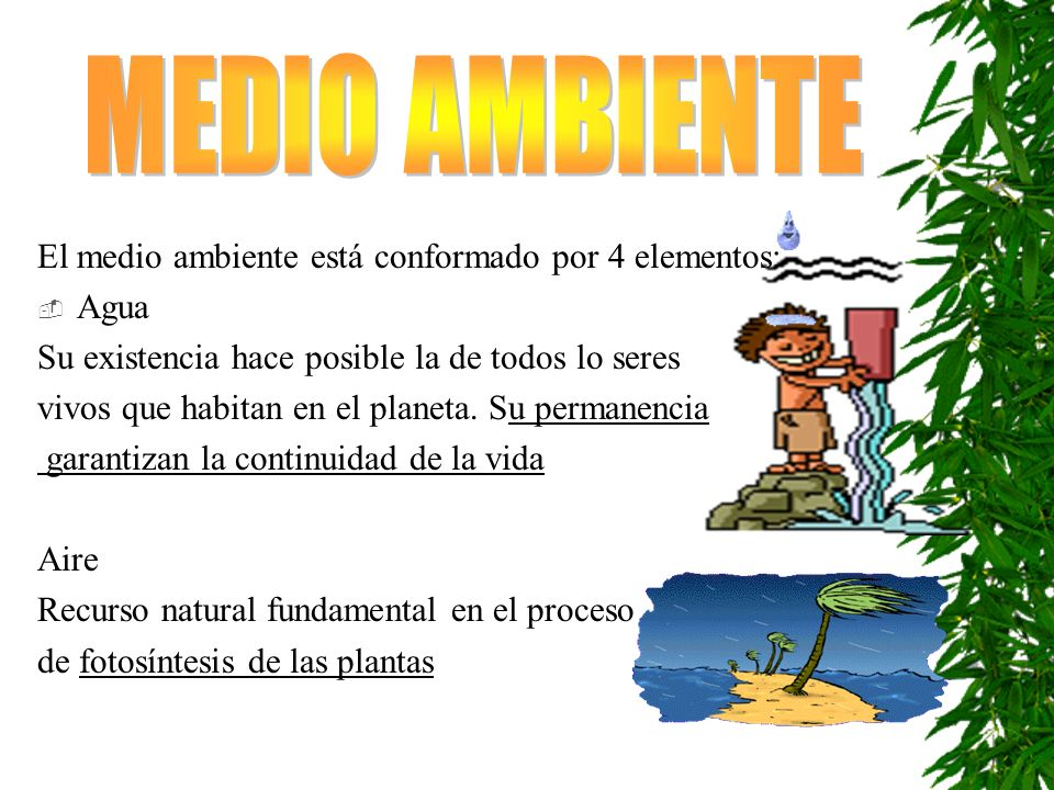 MEDIO AMBIENTE El medio ambiente está conformado por 4 elementos: Agua