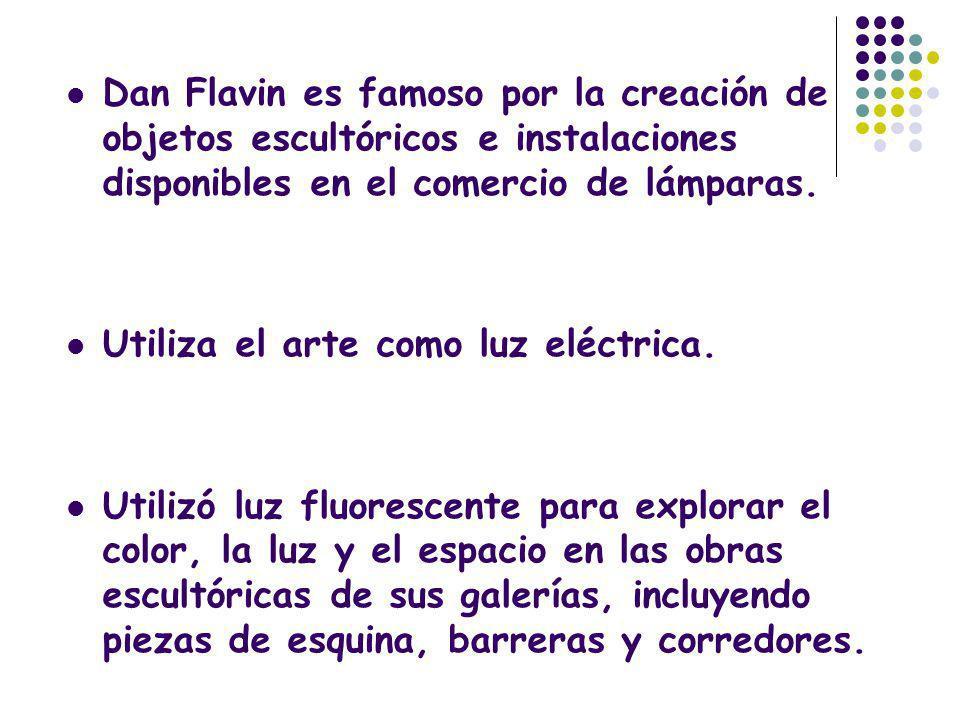 Dan Flavin es famoso por la creación de objetos escultóricos e instalaciones disponibles en el comercio de lámparas.