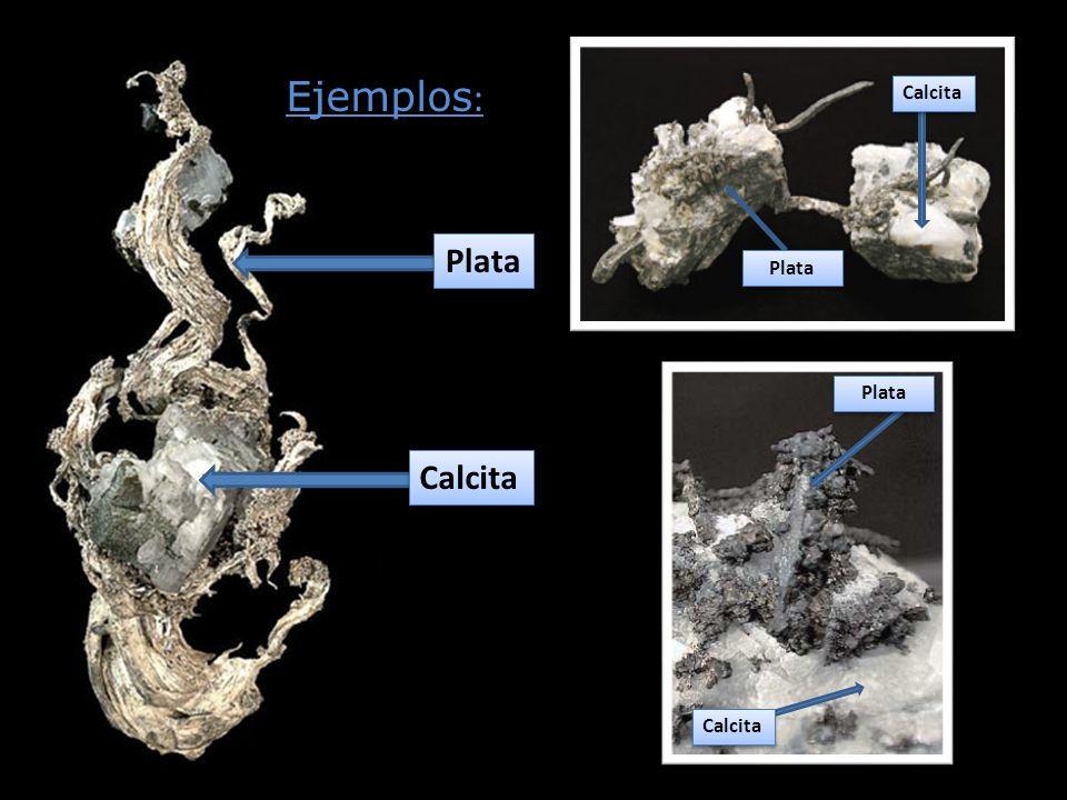 Ejemplos: Calcita Plata Plata Plata Calcita Calcita